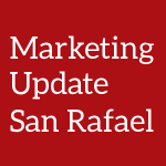 Marketing Update San Rafael